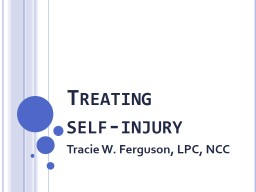 Treating  self-injury Tracie W. Ferguson, LPC, NCC
