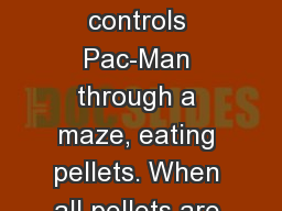 Pac-Man The player controls Pac-Man through a maze, eating pellets. When all pellets are eaten, Pac PowerPoint PPT Presentation