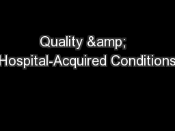 Quality &  Hospital-Acquired Conditions