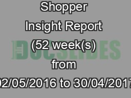 Shopper Insight Report (52 week(s) from 02/05/2016 to 30/04/2017