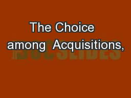 The Choice  among  Acquisitions,