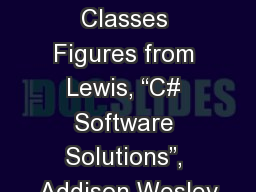 "Lecture 4 Using Classes Figures from Lewis, ""C# Software Solutions"", Addison Wesley"