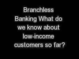 Branchless Banking What do we know about low-income customers so far?