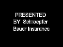 PRESENTED BY  Schroepfer Bauer Insurance