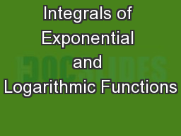 Integrals of Exponential and Logarithmic Functions PowerPoint PPT Presentation