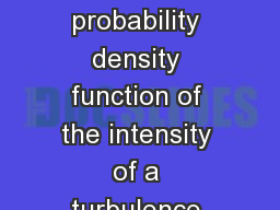 Experimental study of the probability density function of the intensity of a turbulence induced flu