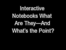 Interactive Notebooks What Are They�And What�s the Point?
