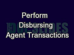 Perform  Disbursing Agent Transactions