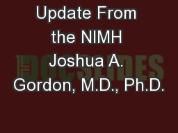 Update From the NIMH Joshua A. Gordon, M.D., Ph.D. PowerPoint Presentation, PPT - DocSlides
