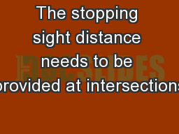 The stopping sight distance needs to be provided at intersections PowerPoint PPT Presentation