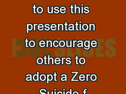 Note to User:  We invite you to use this presentation to encourage others to adopt a Zero Suicide f