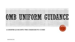 Omb Uniform guidance A DEEPER LOOK INTO THE CHANGES TO