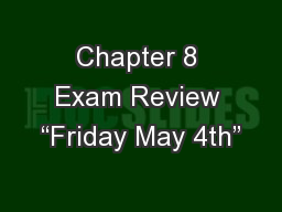 "Chapter 8 Exam Review ""Friday May 4th"""