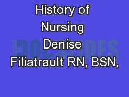 History of Nursing Denise Filiatrault RN, BSN, PowerPoint PPT Presentation