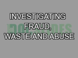 INVESTIGATING FRAUD, WASTE AND ABUSE