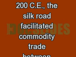 Between 200 B.C.E. and 200 C.E., the silk road facilitated commodity trade between which of the fol