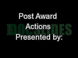 Post Award Actions Presented by: