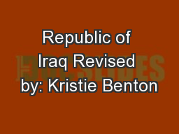 Republic of Iraq Revised by: Kristie Benton PowerPoint PPT Presentation