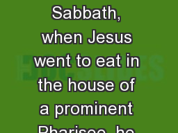 Luke 14:1  One Sabbath, when Jesus went to eat in the house of a prominent Pharisee, he was being