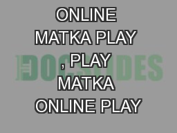 ONLINE MATKA PLAY , PLAY MATKA ONLINE PLAY