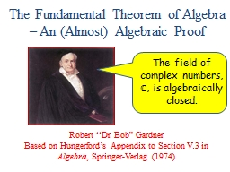 The Fundamental Theorem of Algebra – An (Almost) Algebraic Proof