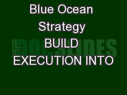 Blue Ocean Strategy BUILD EXECUTION INTO