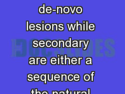 Primary lesions are de-novo lesions while secondary are either a sequence of the natural history of