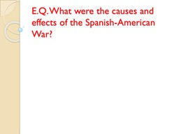 E.Q. What were the causes and effects of the Spanish-American War?