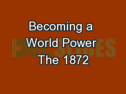 Becoming a World Power The 1872