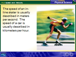 The speed of an in-line skater is usually described in meters per second. The speed of a car is usu