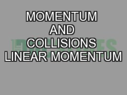 MOMENTUM AND COLLISIONS LINEAR MOMENTUM