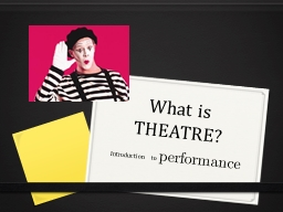 What is THEATRE? Introduction to PowerPoint PPT Presentation