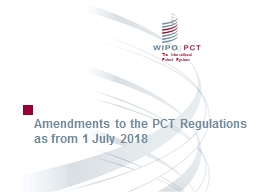 Amendments to the PCT Regulations as from 1 July 2018 PowerPoint PPT Presentation