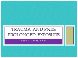 Lorna Myers, Ph.D. Trauma and PNES: Prolonged exposure