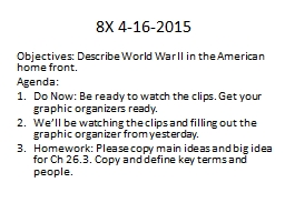 8X 4-16-2015 Objectives: Describe World War II in the American home front.