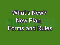 What's New? New Plan, Forms and Rules