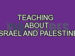 TEACHING  ABOUT ISRAEL AND PALESTINE