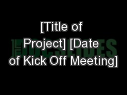 [Title of Project] [Date of Kick Off Meeting]