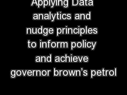 Applying Data analytics and nudge principles to inform policy and achieve governor brown�s petrol