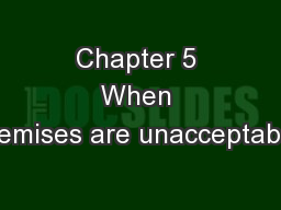 Chapter 5 When premises are unacceptable:
