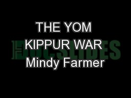 THE YOM KIPPUR WAR Mindy Farmer