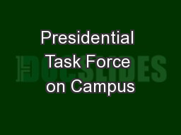 Presidential Task Force on Campus PowerPoint PPT Presentation