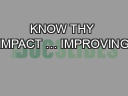 KNOW THY IMPACT … IMPROVING