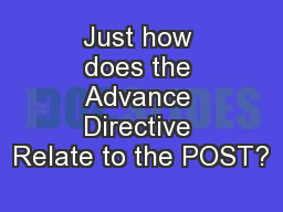 Just how does the Advance Directive Relate to the POST?