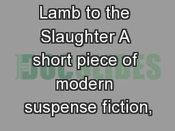 Lamb to the Slaughter A short piece of modern suspense fiction,
