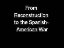 From Reconstruction to the Spanish- American War PowerPoint PPT Presentation