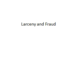 Larceny and Fraud The legal definition of larceny contains five essential elements: