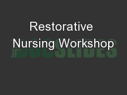 Restorative Nursing Workshop PowerPoint PPT Presentation