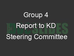 Group 4 Report to KD Steering Committee