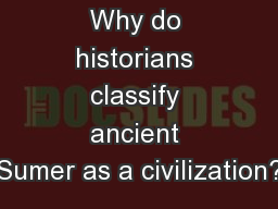 Why do historians classify ancient Sumer as a civilization?